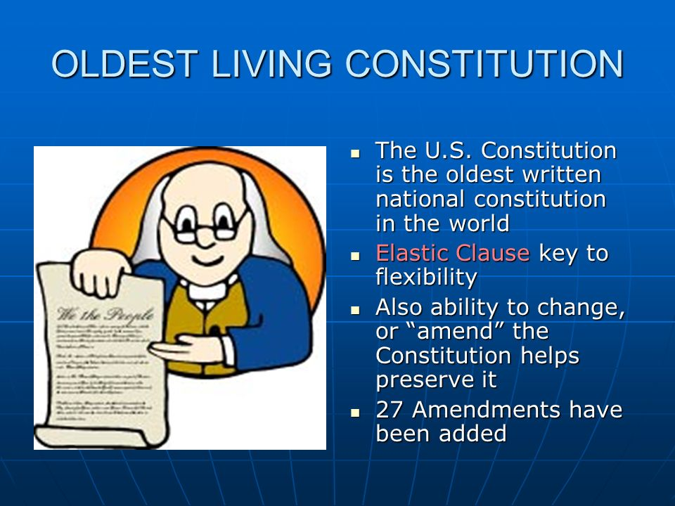 OLDEST LIVING CONSTITUTION The U.S. Constitution is the oldest written national constitution in the world The U.S. Constitution is the oldest written