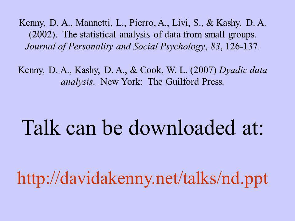 Kenny, D. A., Mannetti, L., Pierro, A., Livi, S., & Kashy, D. A. (2002). The statistical analysis of data from small groups. Journal of Personality an
