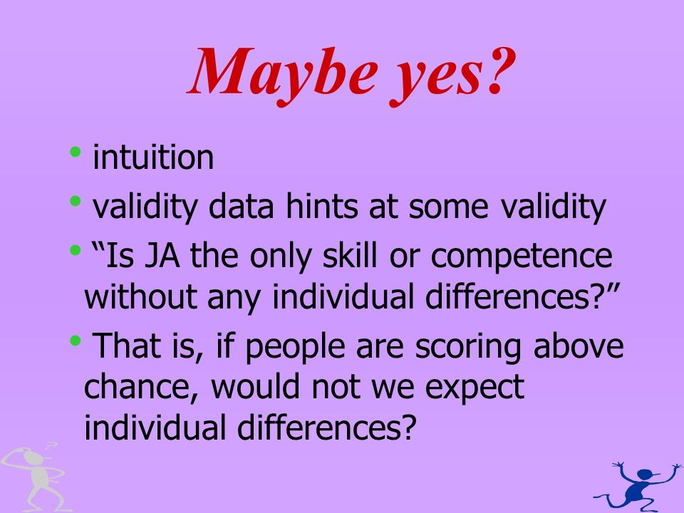 intuition validity data hints at some validity Is JA the only skill or competence without any individual differences? That is, if people are scoring a