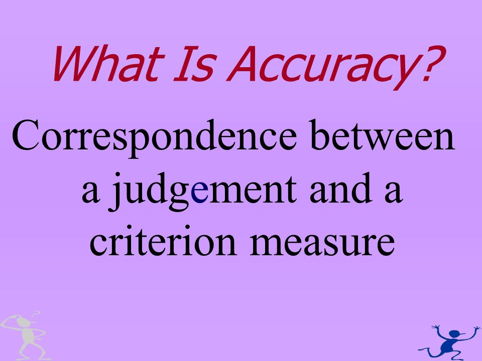 What Is Accuracy? Correspondence between a judgement and a criterion measure