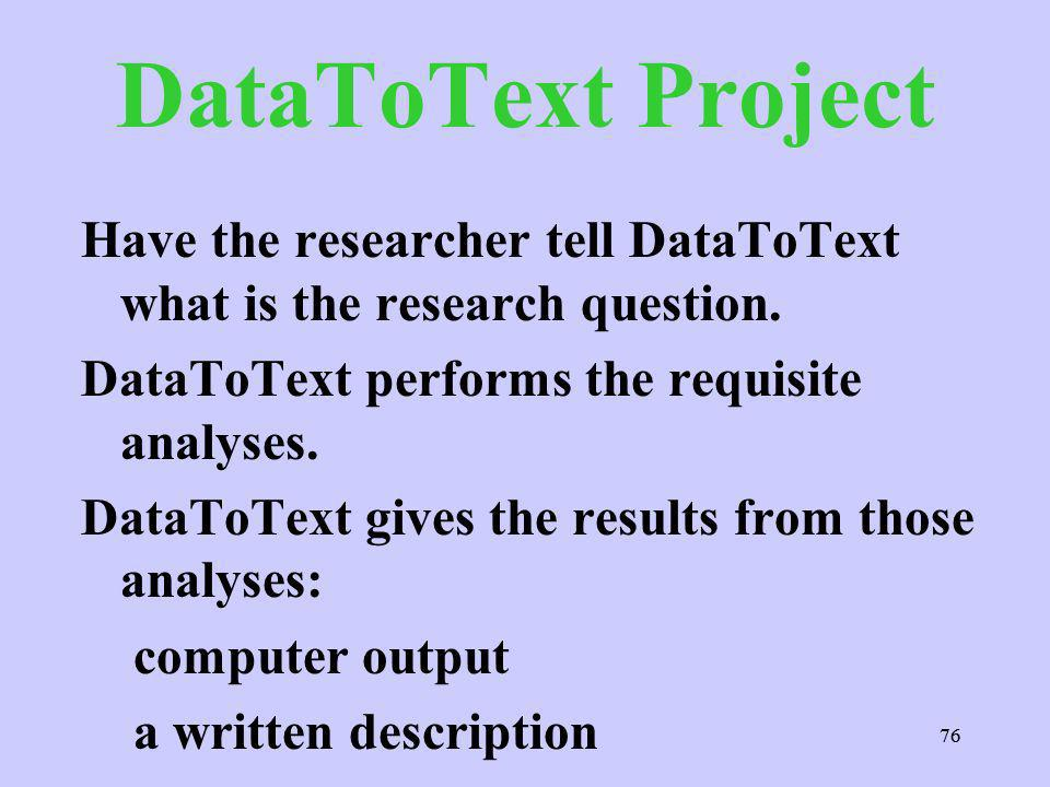 76 DataToText Project Have the researcher tell DataToText what is the research question.