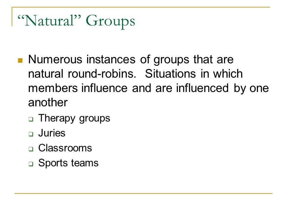 Natural Groups Numerous instances of groups that are natural round-robins.