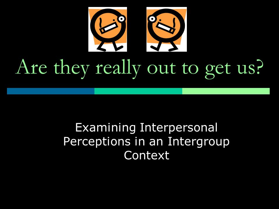 Are they really out to get us? Examining Interpersonal Perceptions in an Intergroup Context