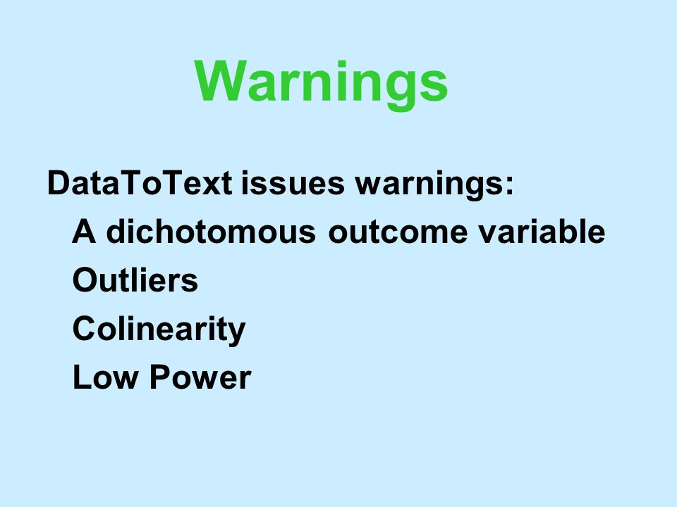 Warnings DataToText issues warnings: A dichotomous outcome variable Outliers Colinearity Low Power