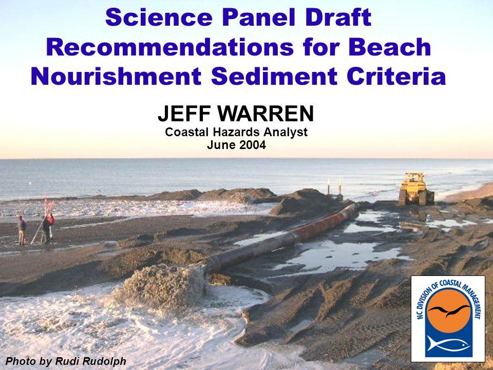 JEFF WARREN Coastal Hazards Analyst June 2004 Science Panel Draft Recommendations for Beach Nourishment Sediment Criteria Photo by Rudi Rudolph