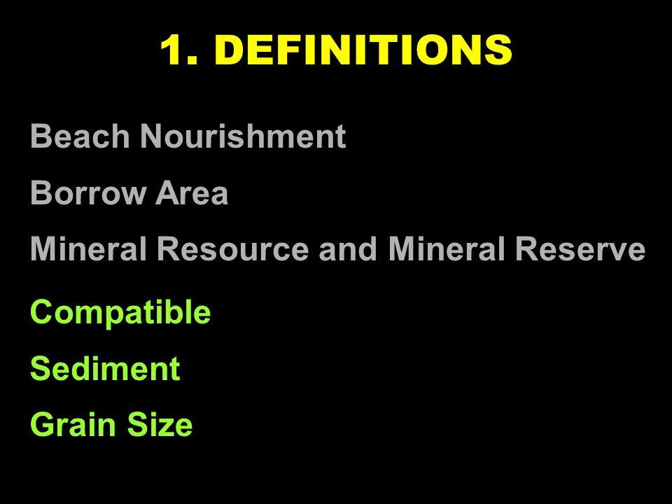 1. DEFINITIONS Beach Nourishment Borrow Area Mineral Resource and Mineral Reserve Compatible Sediment Grain Size