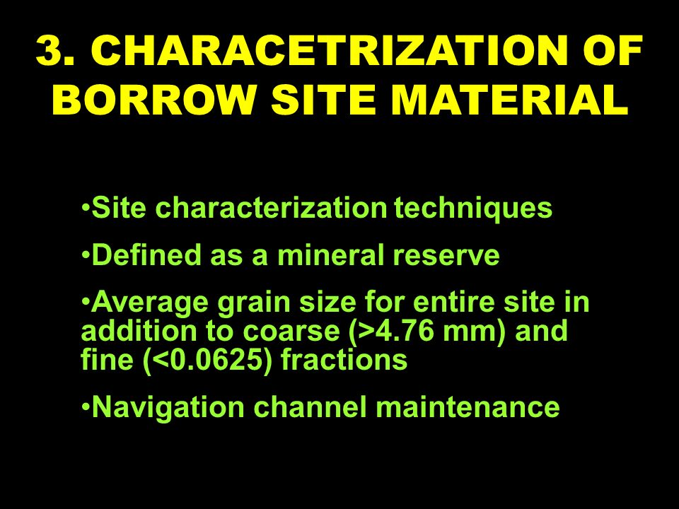 3. CHARACETRIZATION OF BORROW SITE MATERIAL Site characterization techniques Defined as a mineral reserve Average grain size for entire site in additi