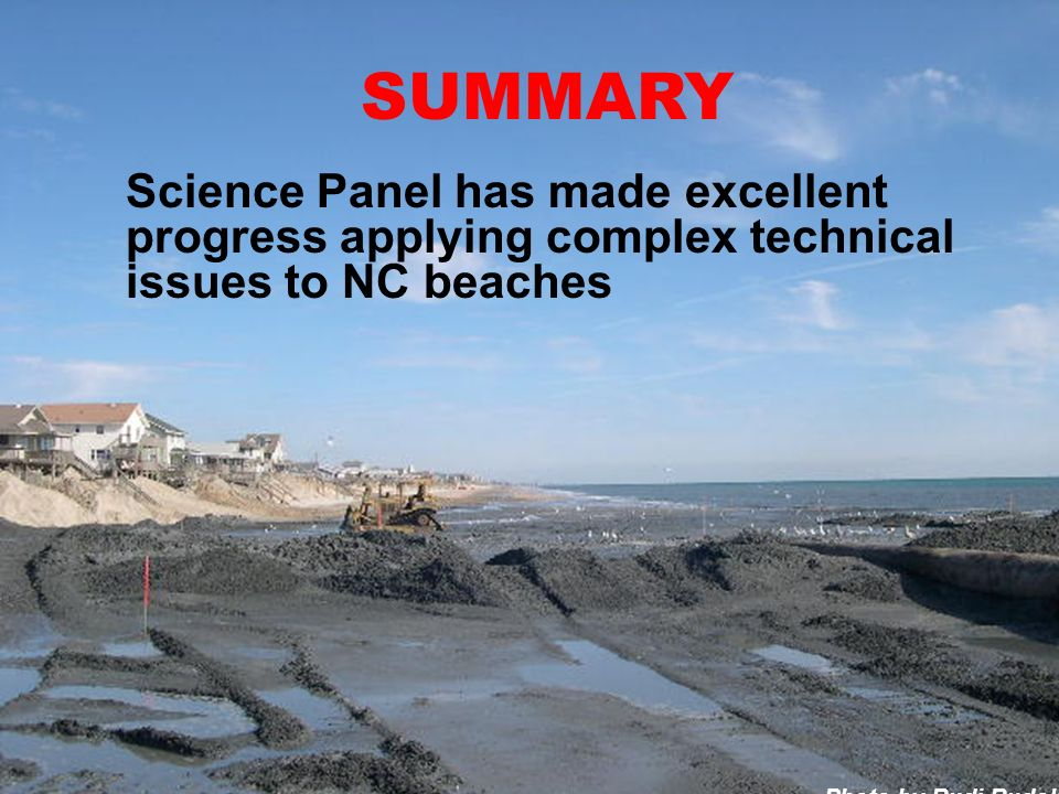 Photo by Rudi Rudolph SUMMARY Science Panel has made excellent progress applying complex technical issues to NC beaches