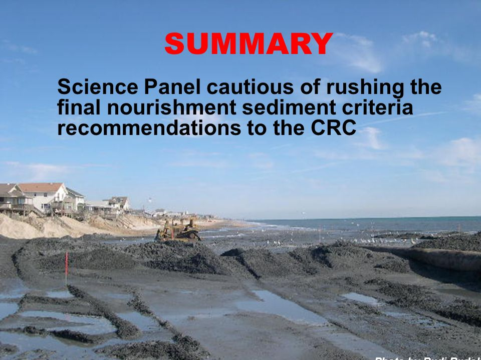 Photo by Rudi Rudolph SUMMARY Science Panel cautious of rushing the final nourishment sediment criteria recommendations to the CRC