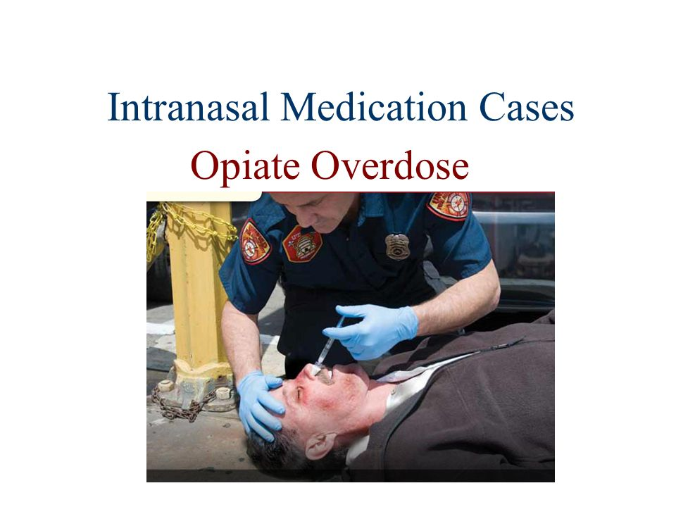 Intranasal Medication Cases Opiate Overdose