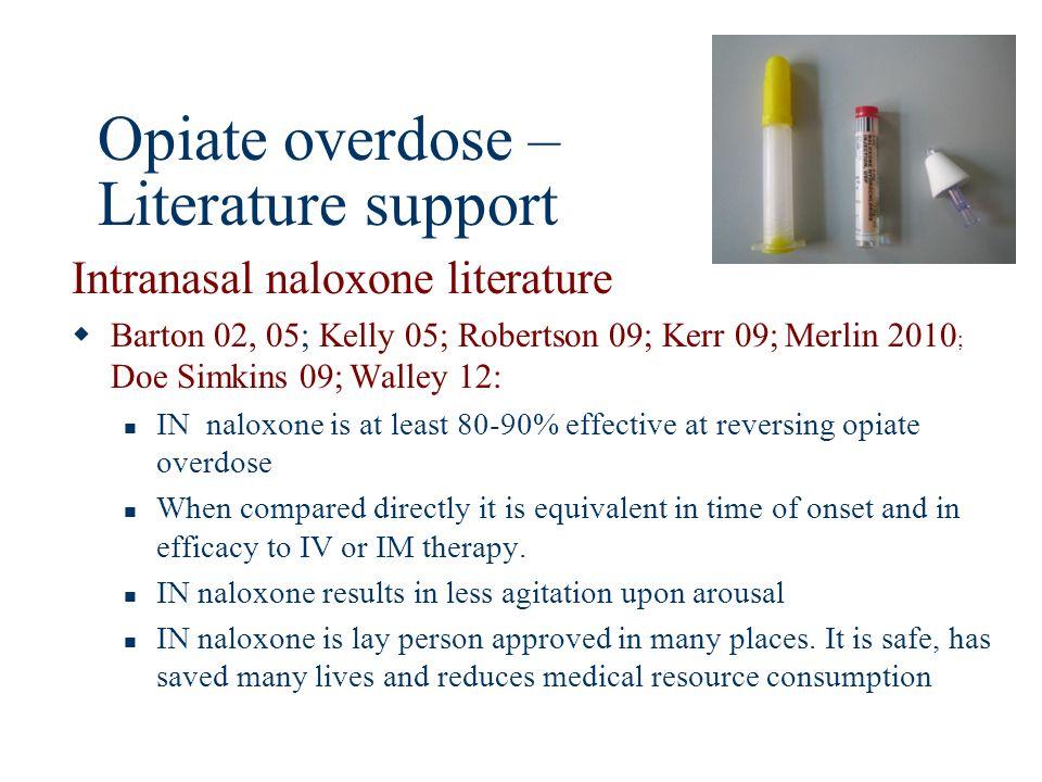 Opiate overdose – Literature support Intranasal naloxone literature Barton 02, 05; Kelly 05; Robertson 09; Kerr 09; Merlin 2010 ; Doe Simkins 09; Wall