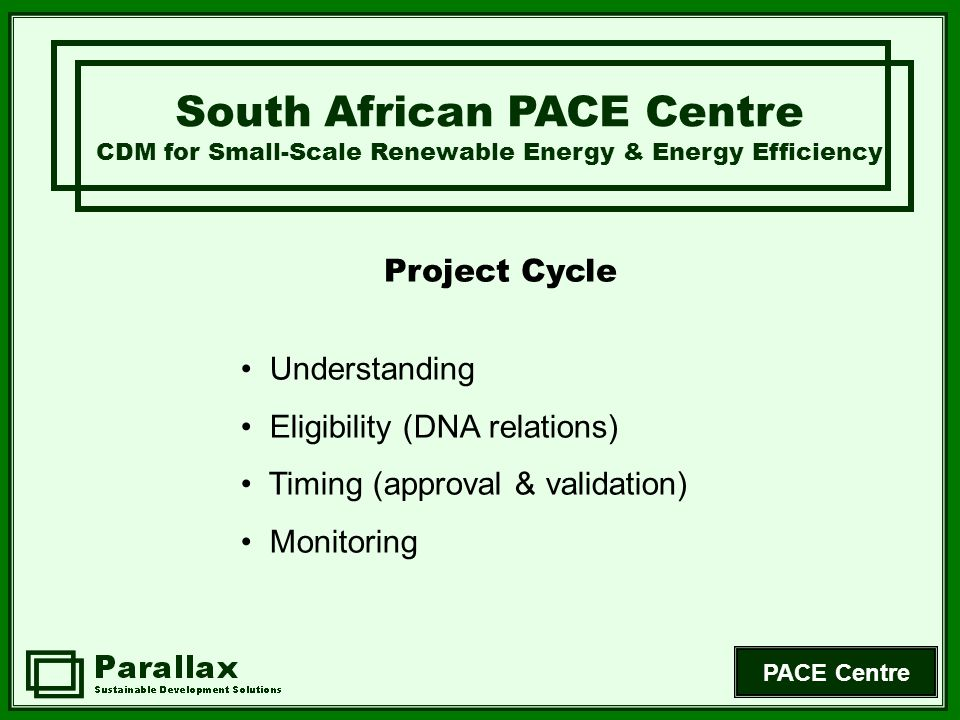 PACE Centre Project Cycle South African PACE Centre CDM for Small-Scale Renewable Energy & Energy Efficiency Understanding Eligibility (DNA relations)