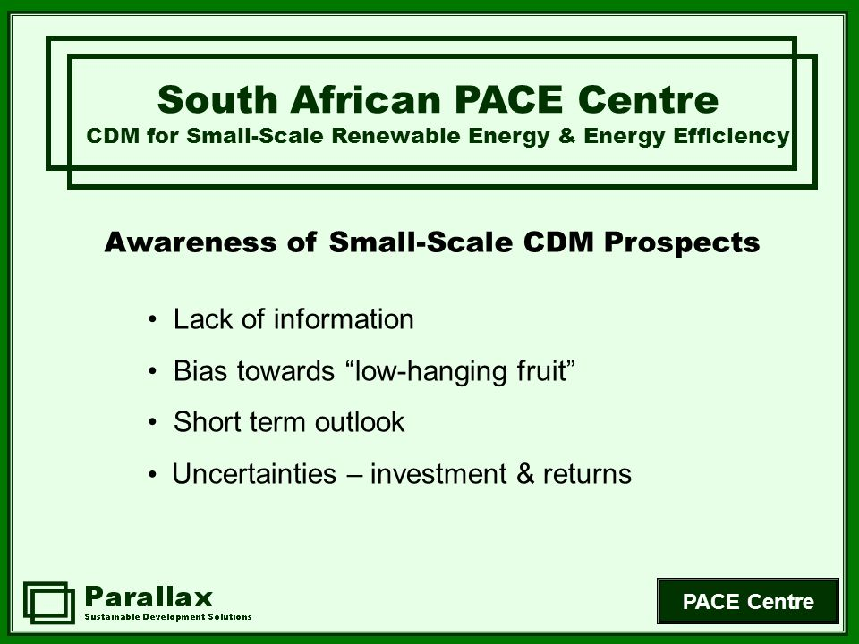 PACE Centre Awareness Scale Cost Potential barriers to small-scale CDM Key Issues for the PACE Centre