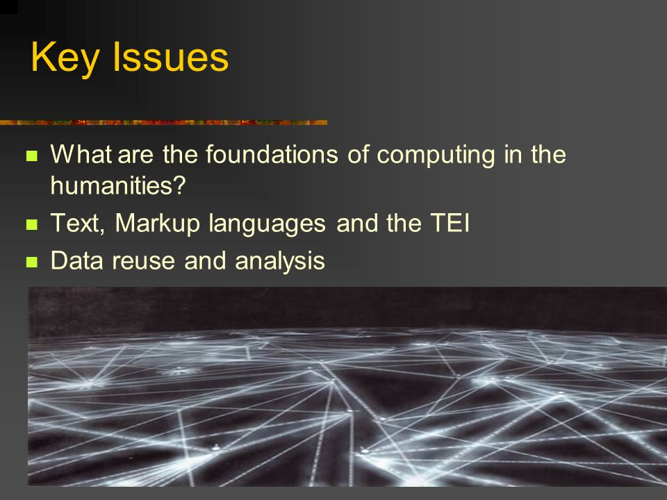 Key Issues What are the foundations of computing in the humanities.