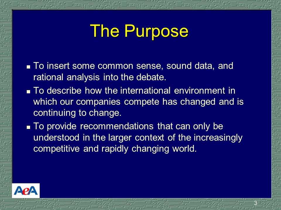 3 The Purpose n To insert some common sense, sound data, and rational analysis into the debate.