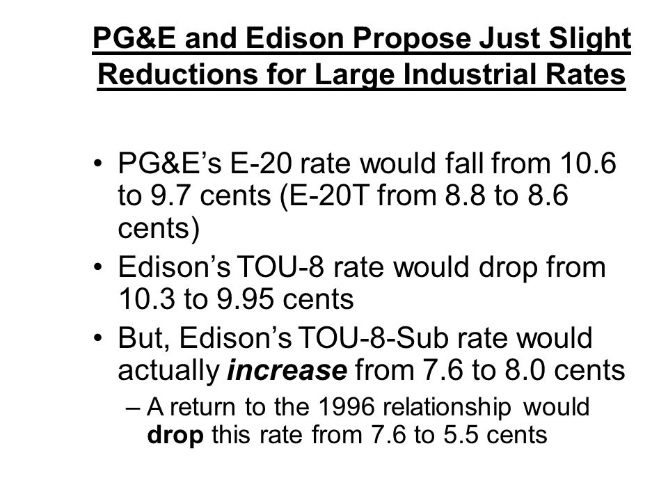 PG&E and Edison Propose Just Slight Reductions for Large Industrial Rates PG&Es E-20 rate would fall from 10.6 to 9.7 cents (E-20T from 8.8 to 8.6 cen