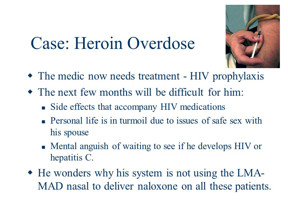 Case: Heroin Overdose The medic now needs treatment - HIV prophylaxis The next few months will be difficult for him: Side effects that accompany HIV m