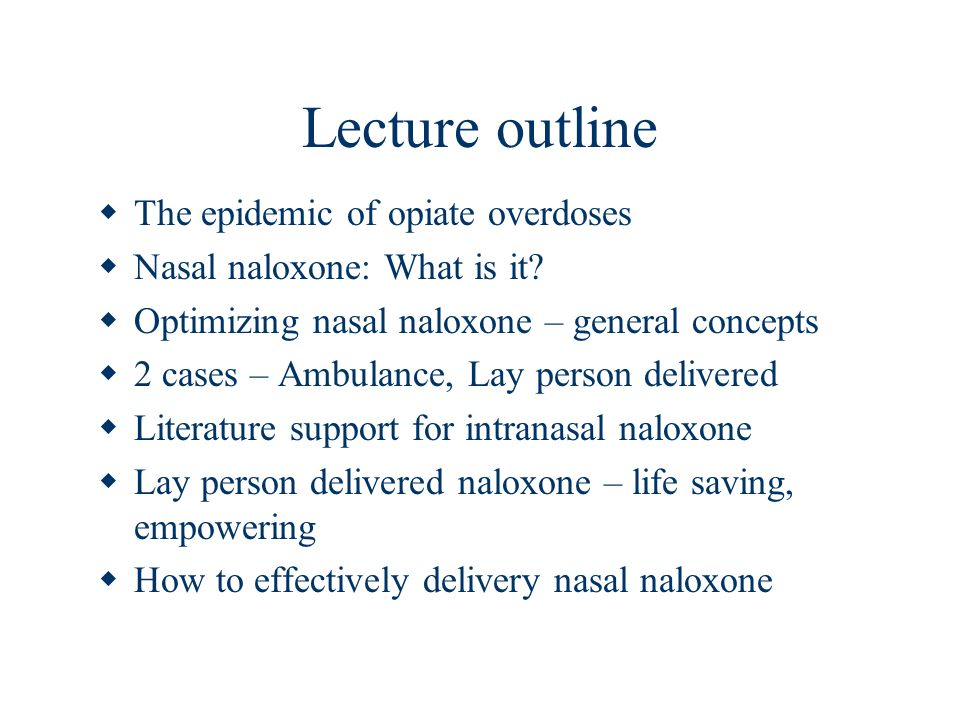 Why do I think nasal naloxone delivery is important to this audience.