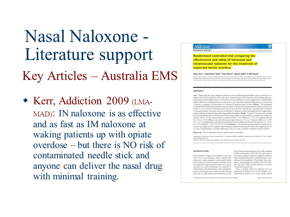 Nasal Naloxone - Literature support Key Articles – Australia EMS Kerr, Addiction 2009 (LMA- MAD) : IN naloxone is as effective and as fast as IM nalox