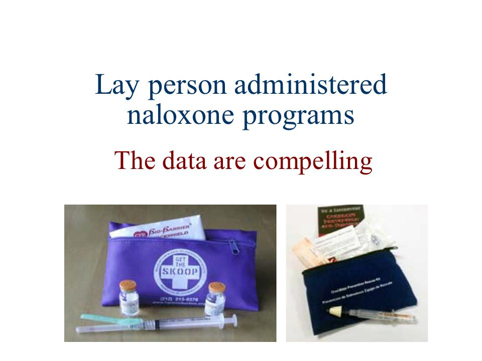 Lay person administered naloxone programs The data are compelling