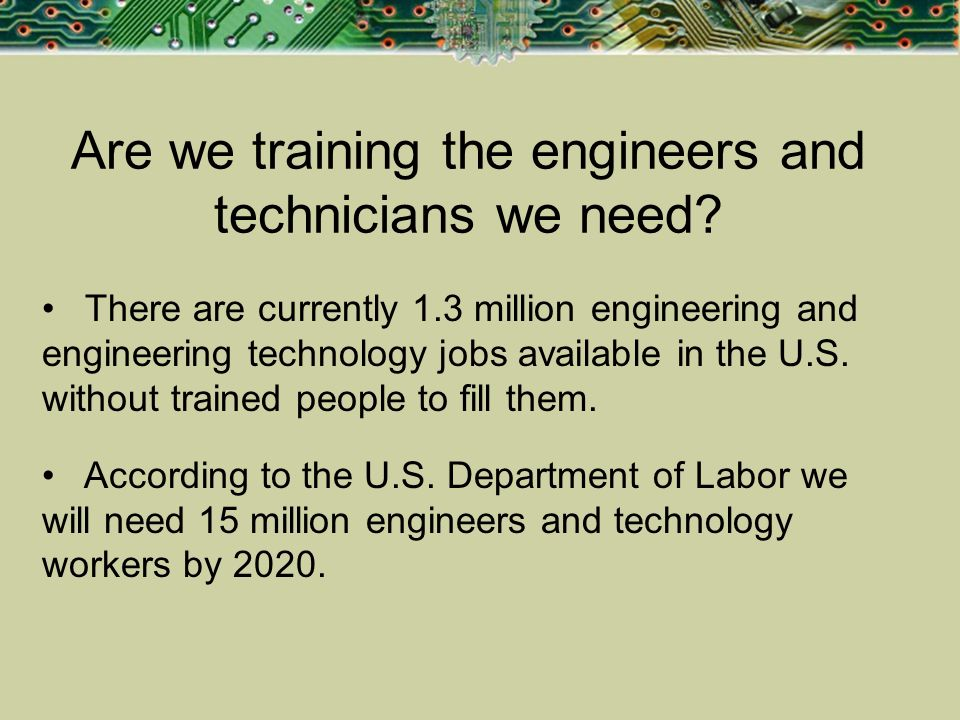 Are we training the engineers and technicians we need? There are currently 1.3 million engineering and engineering technology jobs available in the U.