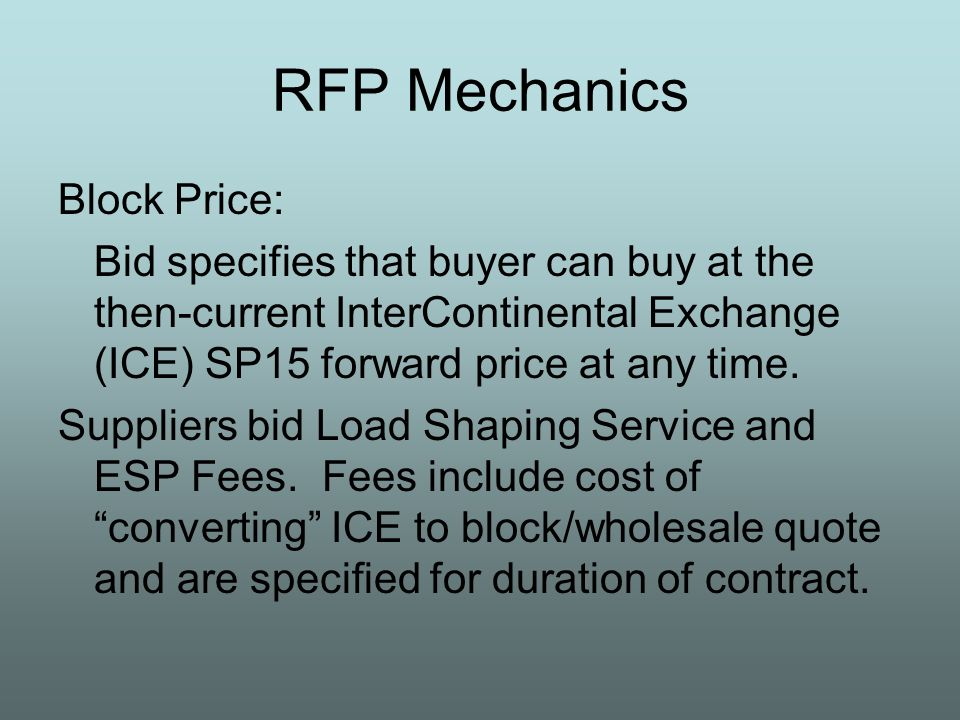 RFP Mechanics Block Price: Bid specifies that buyer can buy at the then-current InterContinental Exchange (ICE) SP15 forward price at any time.