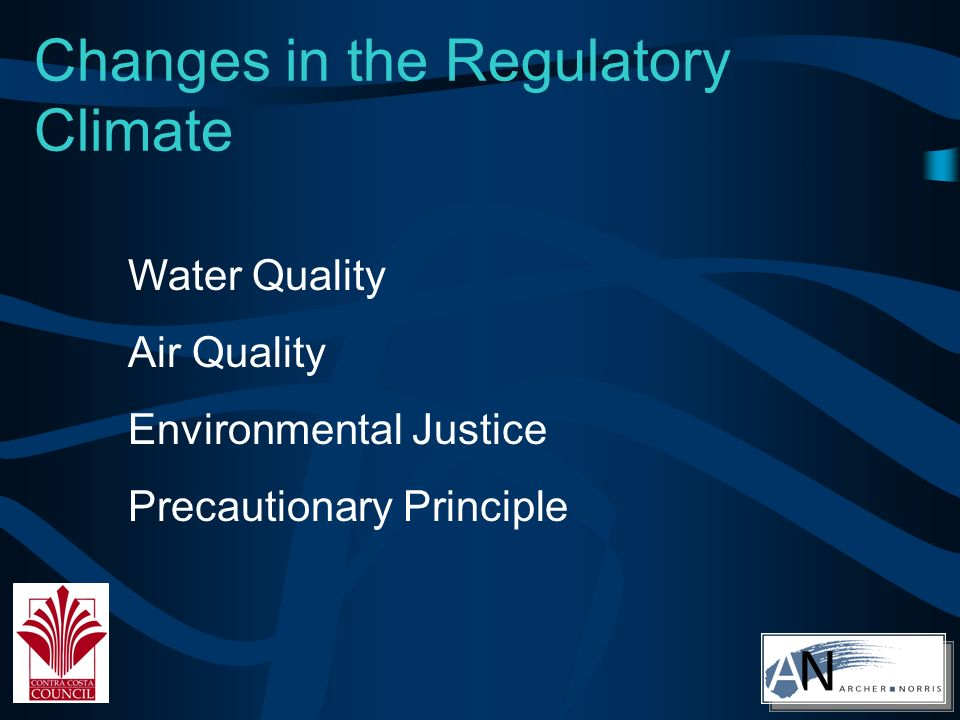 Changes in the Regulatory Climate Water Quality Air Quality Environmental Justice Precautionary Principle