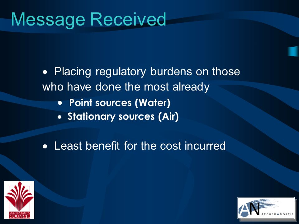 Message Received Placing regulatory burdens on those who have done the most already Point sources (Water) Stationary sources (Air) Least benefit for the cost incurred
