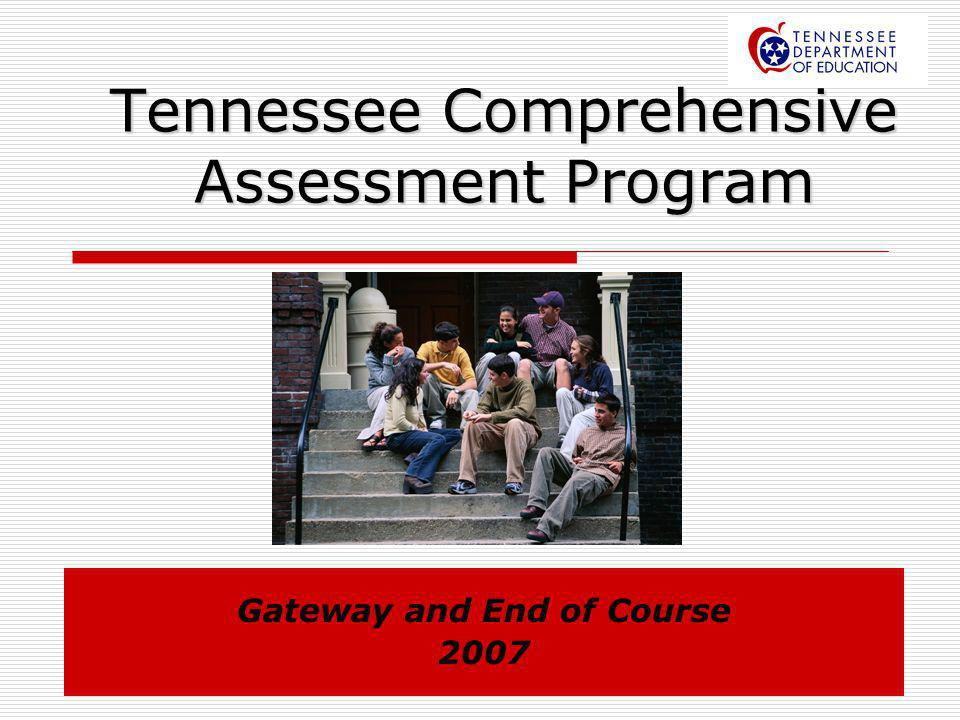 Tennessee Comprehensive Assessment Program Gateway and End of Course 2007