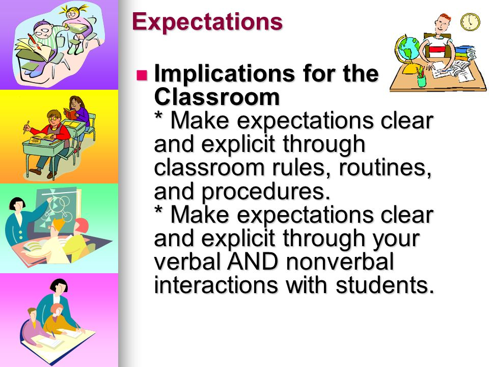 Expectations Students rise or fall according to Students rise or fall according to our expectations. * Students need our support, not our criticism. *