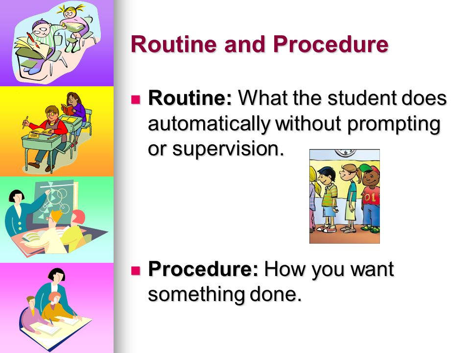 Procedure Worksheet The following situations need designed routines and procedures in the classroom. On the Procedures worksheet decide how best to ap