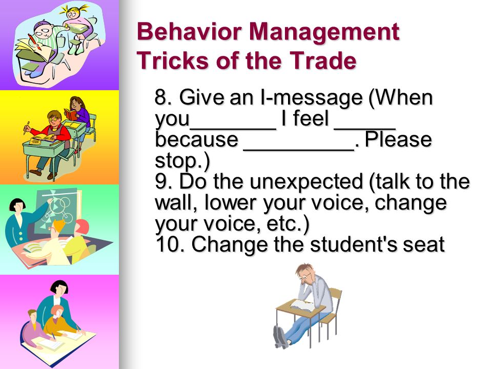 Behavior Management Tricks of the Trade 6. Mention the student's name while teaching 7. Send a secret signal 6. Mention the student's name while teach
