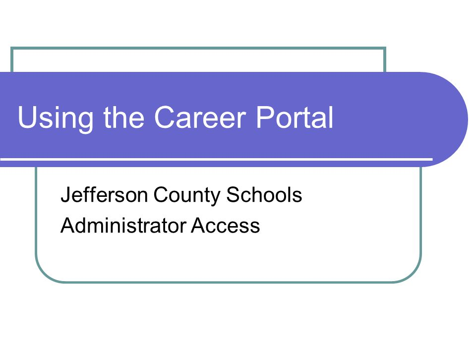 Using the Career Portal Jefferson County Schools Administrator Access