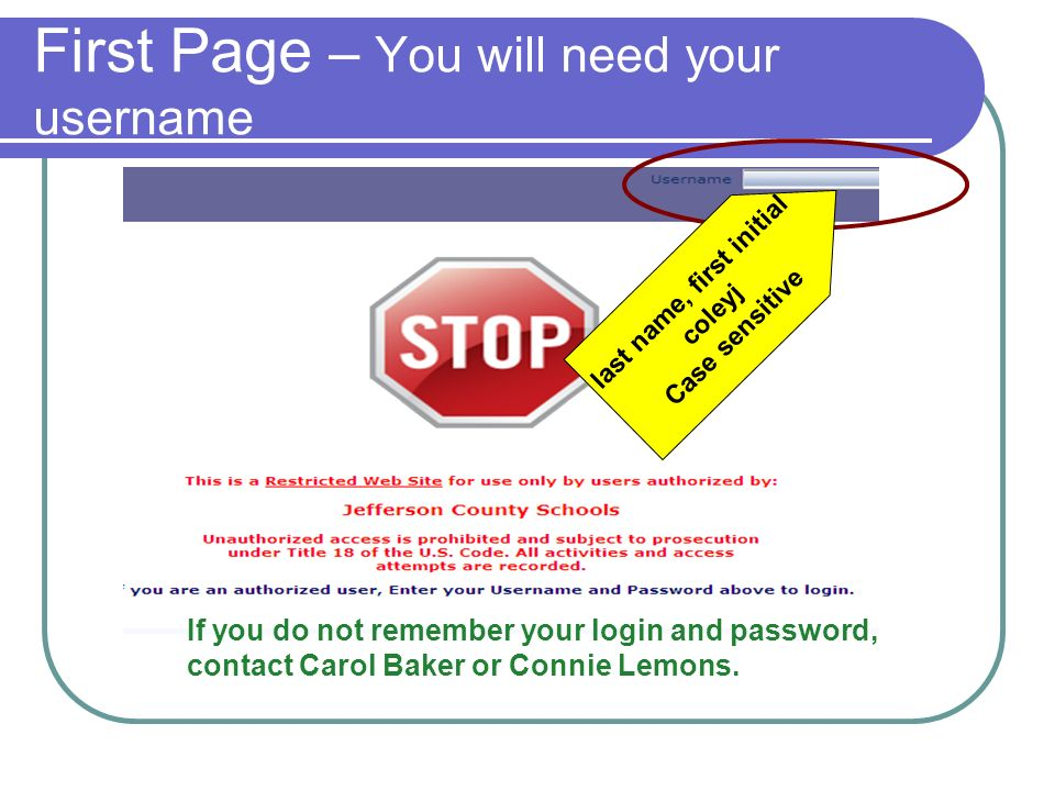 First Page – You will need your username If you do not remember your login and password, contact Carol Baker or Connie Lemons. last name, first initia