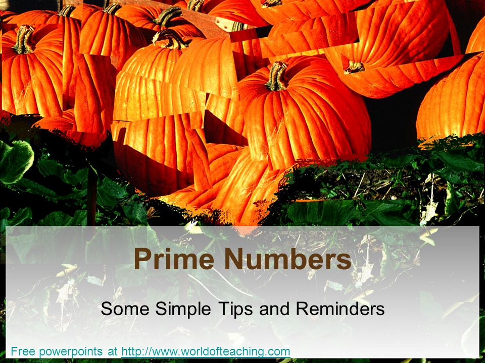 Prime Numbers Some Simple Tips and Reminders Free powerpoints at http://www.worldofteaching.comhttp://www.worldofteaching.com