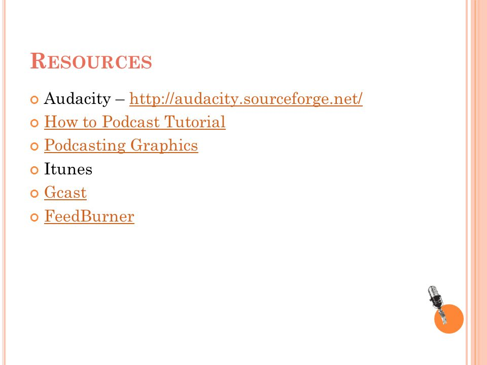 R ESOURCES Audacity –   How to Podcast Tutorial Podcasting Graphics Itunes Gcast FeedBurner