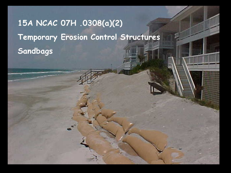 15A NCAC 07H.0308(a)(2) Temporary Erosion Control Structures Sandbags
