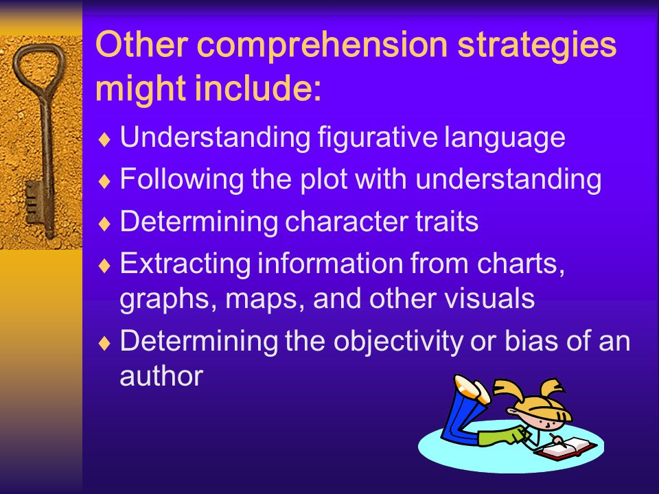 Other comprehension strategies might include: Understanding figurative language Following the plot with understanding Determining character traits Ext