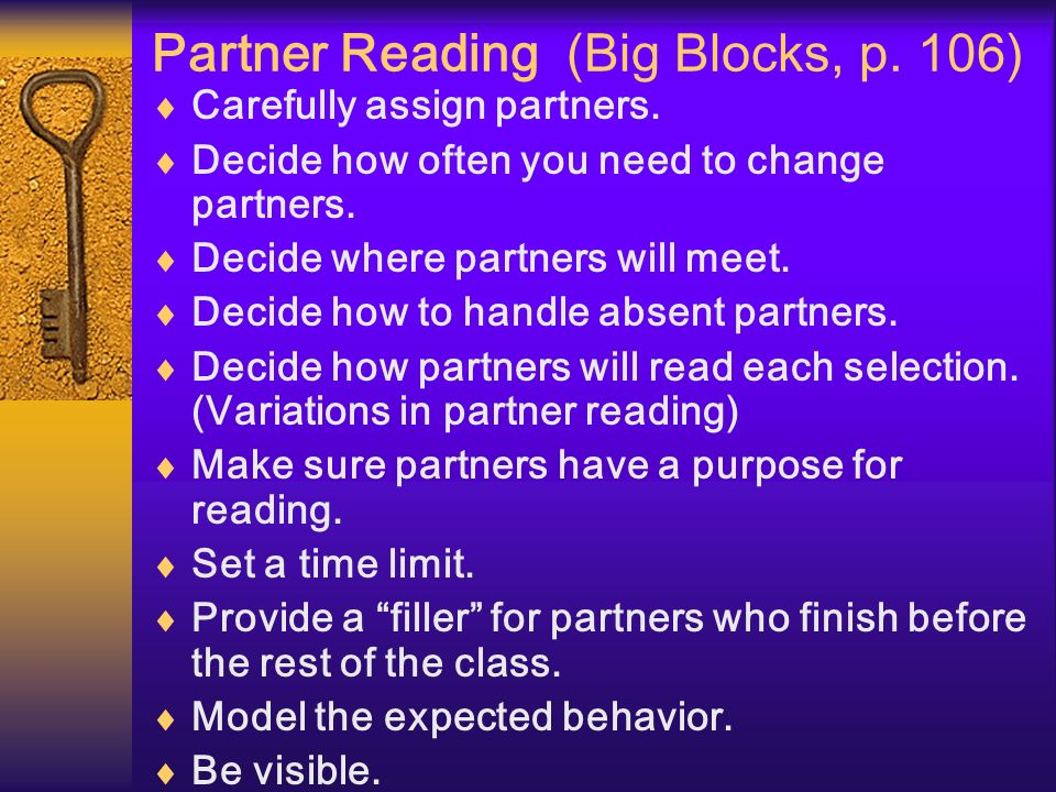 Partner Reading (Big Blocks, p. 106) Carefully assign partners. Decide how often you need to change partners. Decide where partners will meet. Decide