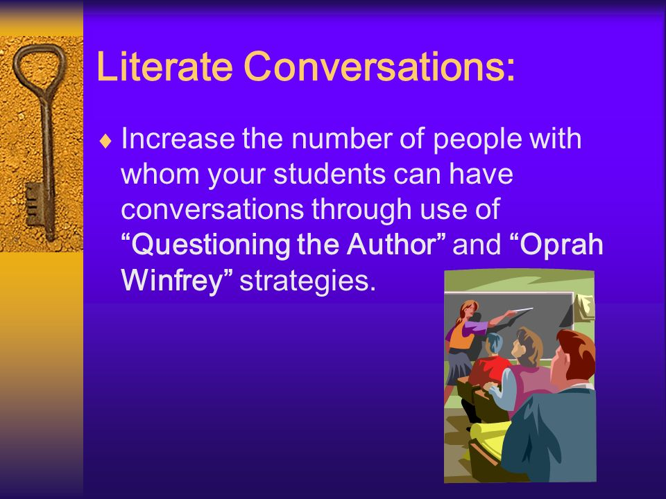 Literate Conversations: Increase the number of people with whom your students can have conversations through use of Questioning the Author and Oprah W