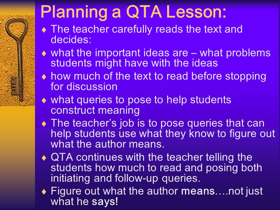 Planning a QTA Lesson: The teacher carefully reads the text and decides: what the important ideas are – what problems students might have with the ide