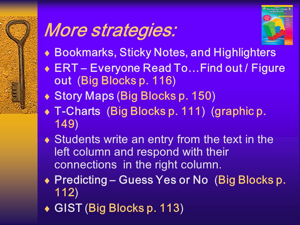 More strategies: Bookmarks, Sticky Notes, and Highlighters ERT – Everyone Read To…Find out / Figure out (Big Blocks p. 116) Story Maps (Big Blocks p.