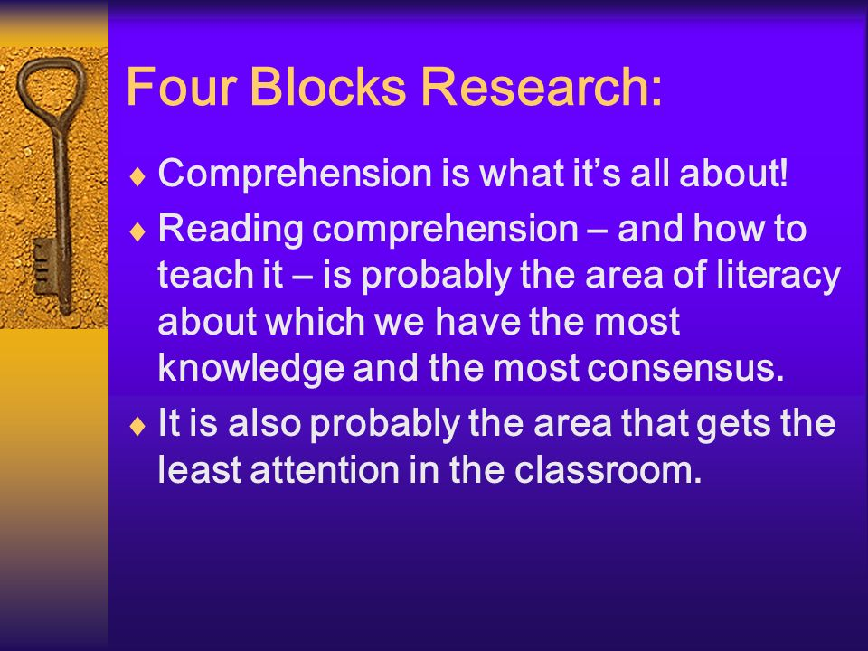 Four Blocks Research: Comprehension is what its all about! Reading comprehension – and how to teach it – is probably the area of literacy about which