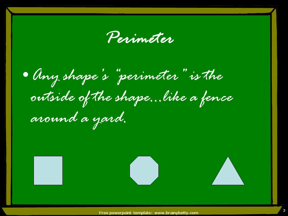 Free powerpoint template: www.brainybetty.com 3 Perimeter Any shapes perimeter is the outside of the shape…like a fence around a yard.