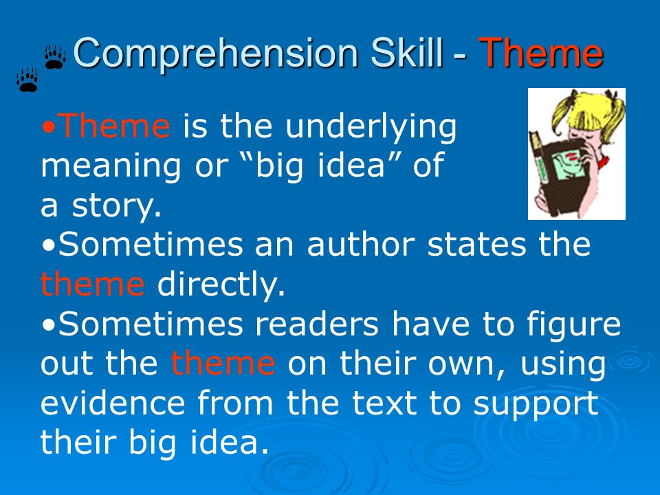Comprehension Skill - Theme Theme is the underlying meaning or big idea of a story.