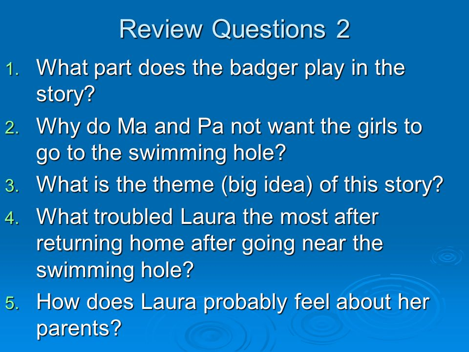 Review Questions 1. Why do you think Laura and Mary are told never to go near the hole? 2. How does Laura act at the swimming hole? What does this say