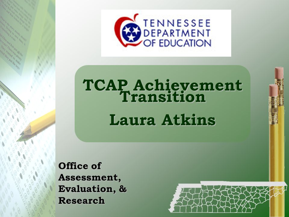 TCAP Achievement Transition Laura Atkins Office of Assessment, Evaluation, & Research
