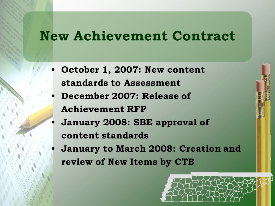 New Achievement Contract October 1, 2007: New content standards to Assessment December 2007: Release of Achievement RFP January 2008: SBE approval of