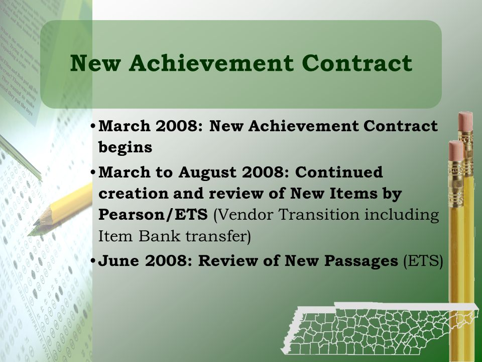 New Achievement Contract March 2008: New Achievement Contract begins March to August 2008: Continued creation and review of New Items by Pearson/ETS (