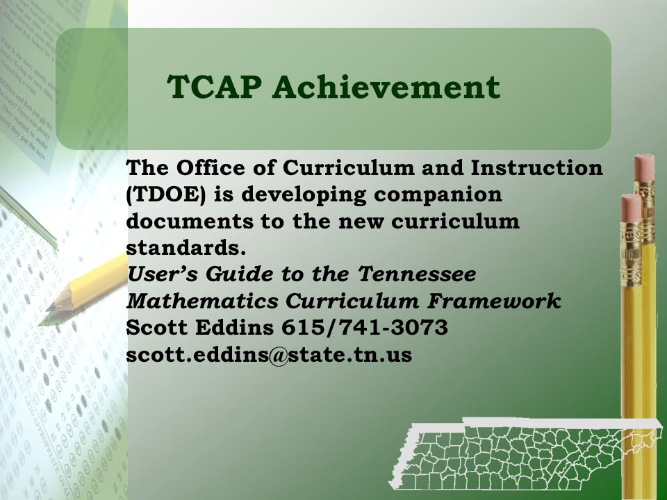TCAP Achievement The Office of Curriculum and Instruction (TDOE) is developing companion documents to the new curriculum standards. Users Guide to the